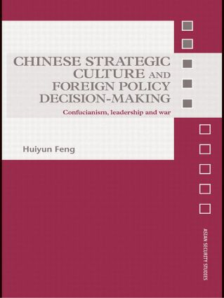 Chinese Strategic Culture and Foreign Policy Decision-Making: Confucianism, Leadership and War (Paperback) book cover