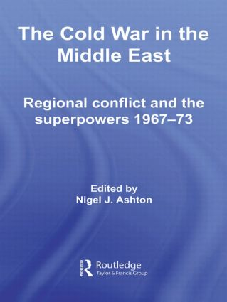 The Cold War in the Middle East: Regional Conflict and the Superpowers 1967-73 (Hardback) book cover