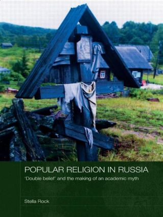 Popular Religion in Russia: 'Double Belief' and the Making of an Academic Myth (Paperback) book cover