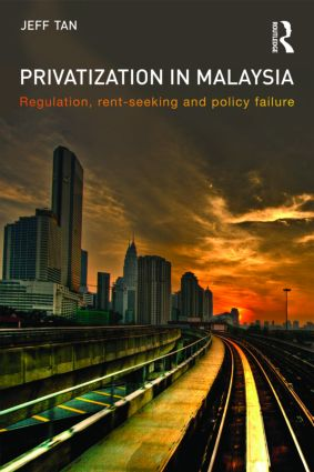 Privatization in Malaysia: Regulation, Rent-Seeking and Policy Failure (Paperback) book cover