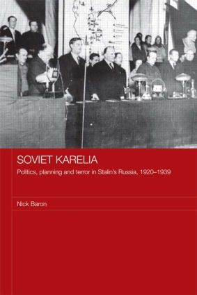 Soviet Karelia: Politics, Planning and Terror in Stalin's Russia, 1920–1939, 1st Edition (Paperback) book cover