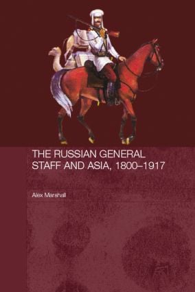 The Russian General Staff and Asia, 1860-1917 (Paperback) book cover