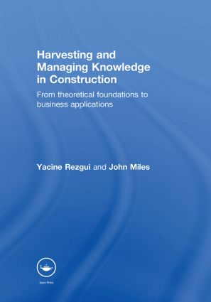Harvesting and Managing Knowledge in Construction: From Theoretical Foundations to Business Applications (Hardback) book cover