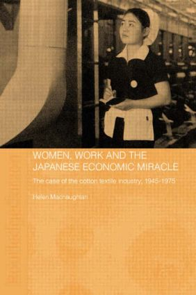 Women, Work and the Japanese Economic Miracle: The case of the cotton textile industry, 1945-1975 (Paperback) book cover
