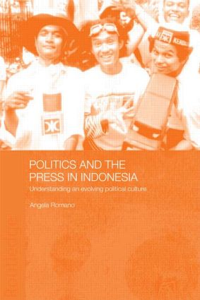Politics and the Press in Indonesia: Understanding an Evolving Political Culture, 1st Edition (Paperback) book cover