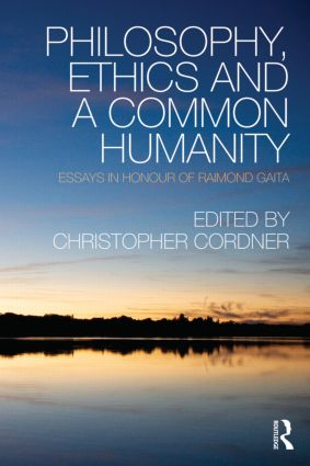 Philosophy, Ethics and a Common Humanity: Essays in Honour of Raimond Gaita (Hardback) book cover
