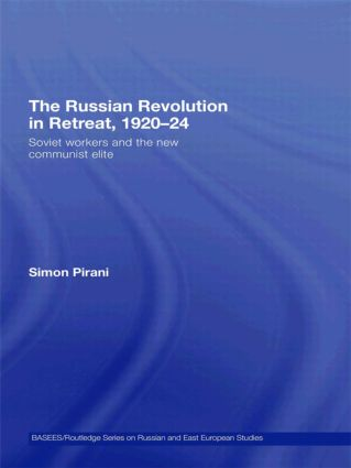 The Russian Revolution in Retreat, 1920–24: Soviet Workers and the New Communist Elite, 1st Edition (Paperback) book cover