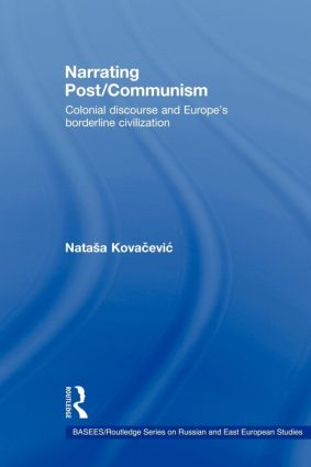 Narrating Post/Communism: Colonial Discourse and Europe's Borderline Civilization (Paperback) book cover