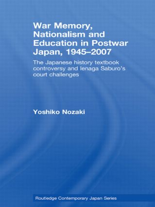 War Memory, Nationalism and Education in Postwar Japan: The Japanese History Textbook Controversy and Ienaga Saburo's Court Challenges, 1st Edition (Paperback) book cover