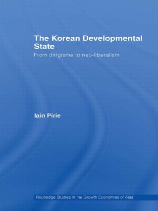 The Korean Developmental State: From dirigisme to neo-liberalism, 1st Edition (Paperback) book cover
