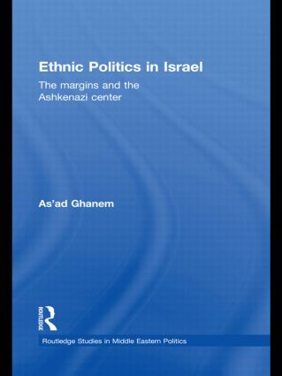 Ethnic Politics in Israel: The Margins and the Ashkenazi Centre (Hardback) book cover