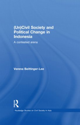 (Un) Civil Society and Political Change in Indonesia: A Contested Arena book cover