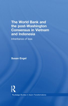 The World Bank and the post-Washington Consensus in Vietnam and Indonesia: Inheritance of Loss (Hardback) book cover