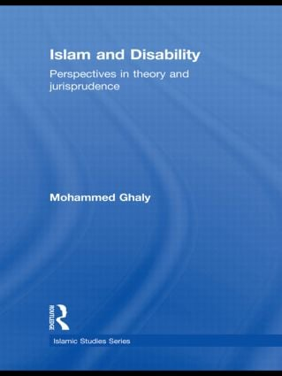 Islam and Disability: Perspectives in Theology and Jurisprudence book cover