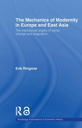 The Mechanics of Modernity in Europe and East Asia: Institutional Origins of Social Change and Stagnation, 1st Edition (Paperback) book cover
