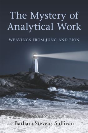 The Mystery of Analytical Work: Weavings from Jung and Bion (Paperback) book cover
