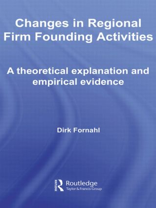 Changes in Regional Firm Founding Activities: A Theoretical Explanation and Empirical Evidence, 1st Edition (Paperback) book cover