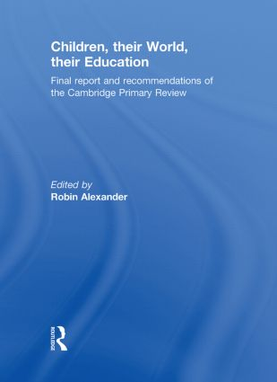 Children, their World, their Education: Final Report and Recommendations of the Cambridge Primary Review, 1st Edition (Hardback) book cover