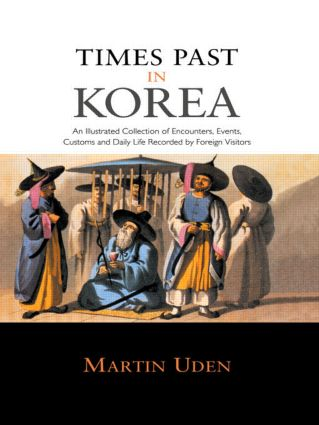 Times Past in Korea: An Illustrated Collection of Encounters, Customs and Daily Life Recorded by Foreign Visitors book cover