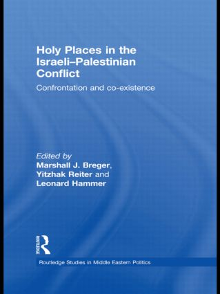 Holy Places in the Israeli-Palestinian Conflict: Confrontation and Co-existence, 1st Edition (Hardback) book cover