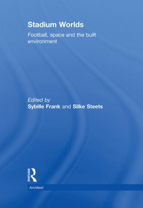 Stadium Worlds: Football, Space and the Built Environment book cover
