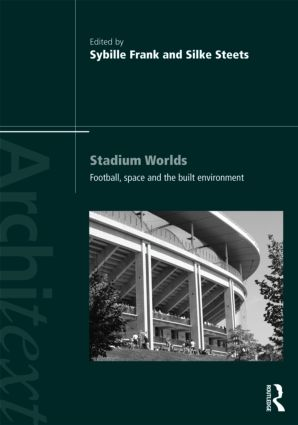 Stadium Worlds: Football, Space and the Built Environment (Paperback) book cover