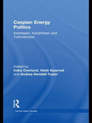 Caspian Energy Politics: Azerbaijan, Kazakhstan and Turkmenistan (Hardback) book cover