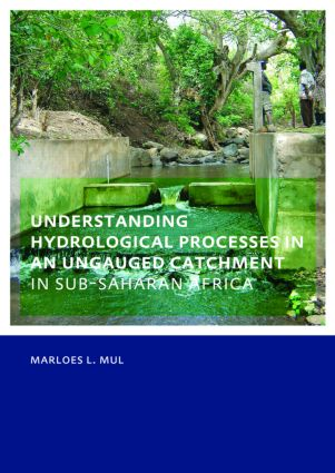 Understanding Hydrological Processes in an Ungauged Catchment in sub-Saharan Africa: UNESCO-IHE PhD Thesis, 1st Edition (Paperback) book cover