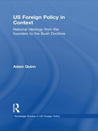 US Foreign Policy in Context: National Ideology from the Founders to the Bush Doctrine, 1st Edition (Hardback) book cover