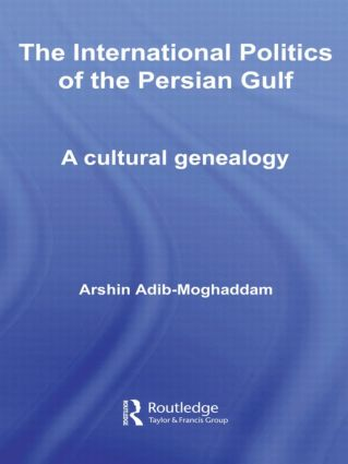 The International Politics of the Persian Gulf: A Cultural Genealogy (Paperback) book cover