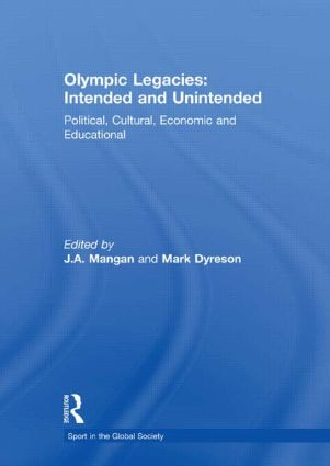Olympic Legacies: Intended and Unintended: Political, Cultural, Economic and Educational, 1st Edition (Hardback) book cover