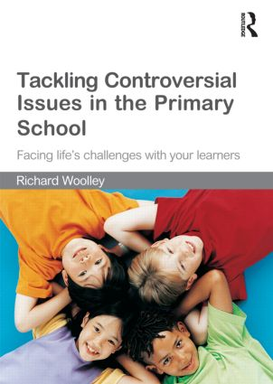 Tackling Controversial Issues in the Primary School: Facing Life's Challenges with Your Learners book cover