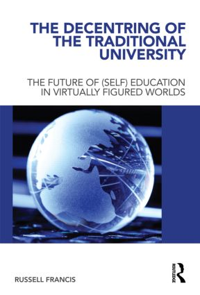 The Decentring of the Traditional University: The Future of (Self) Education in Virtually Figured Worlds (Hardback) book cover