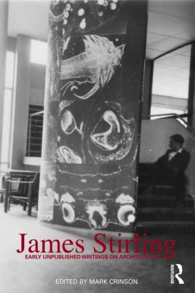 James Stirling: Early Unpublished Writings on Architecture (Paperback) book cover