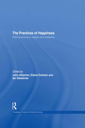The Practices of Happiness (Open Access): Political Economy, Religion and Wellbeing (Hardback) book cover
