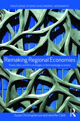 Remaking Regional Economies: Power, Labor and Firm Strategies (Paperback) book cover