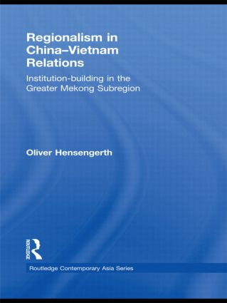 Regionalism in China-Vietnam Relations: Institution-Building in the Greater Mekong Subregion (Hardback) book cover