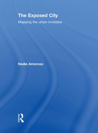 The Exposed City: Mapping the Urban Invisibles (Hardback) book cover