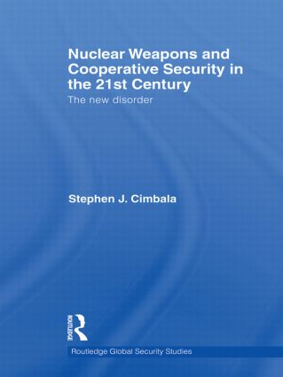 Nuclear Weapons and Cooperative Security in the 21st Century: The New Disorder (Hardback) book cover