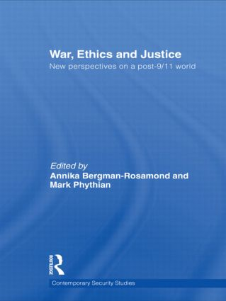 War, Ethics and Justice: New Perspectives on a Post-9/11 World, 1st Edition (Hardback) book cover