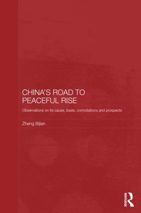 China's Road to Peaceful Rise: Observations on its Cause, Basis, Connotation and Prospect (Hardback) book cover