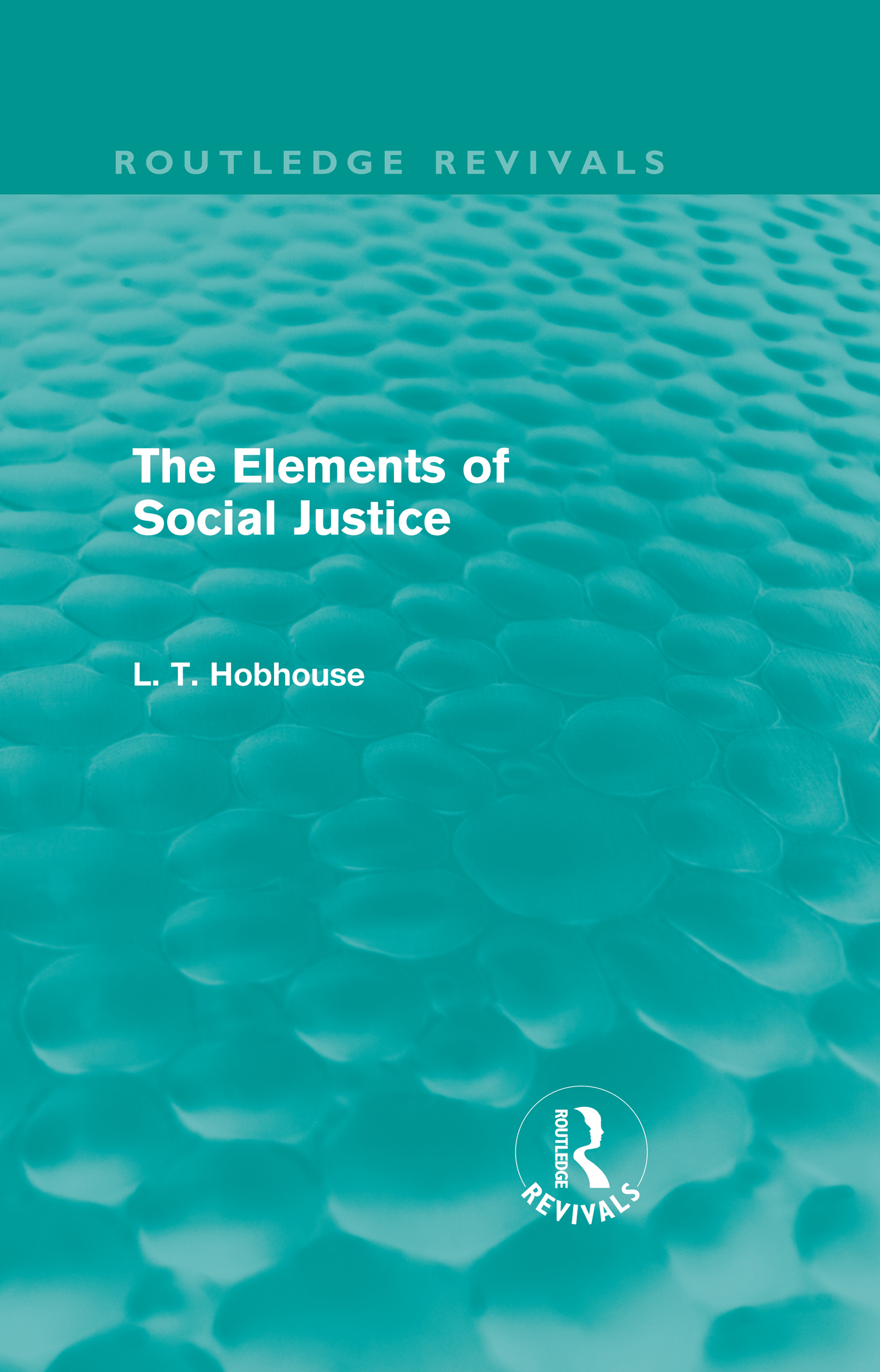 The Elements of Social Justice (Routledge Revivals) (Hardback) book cover