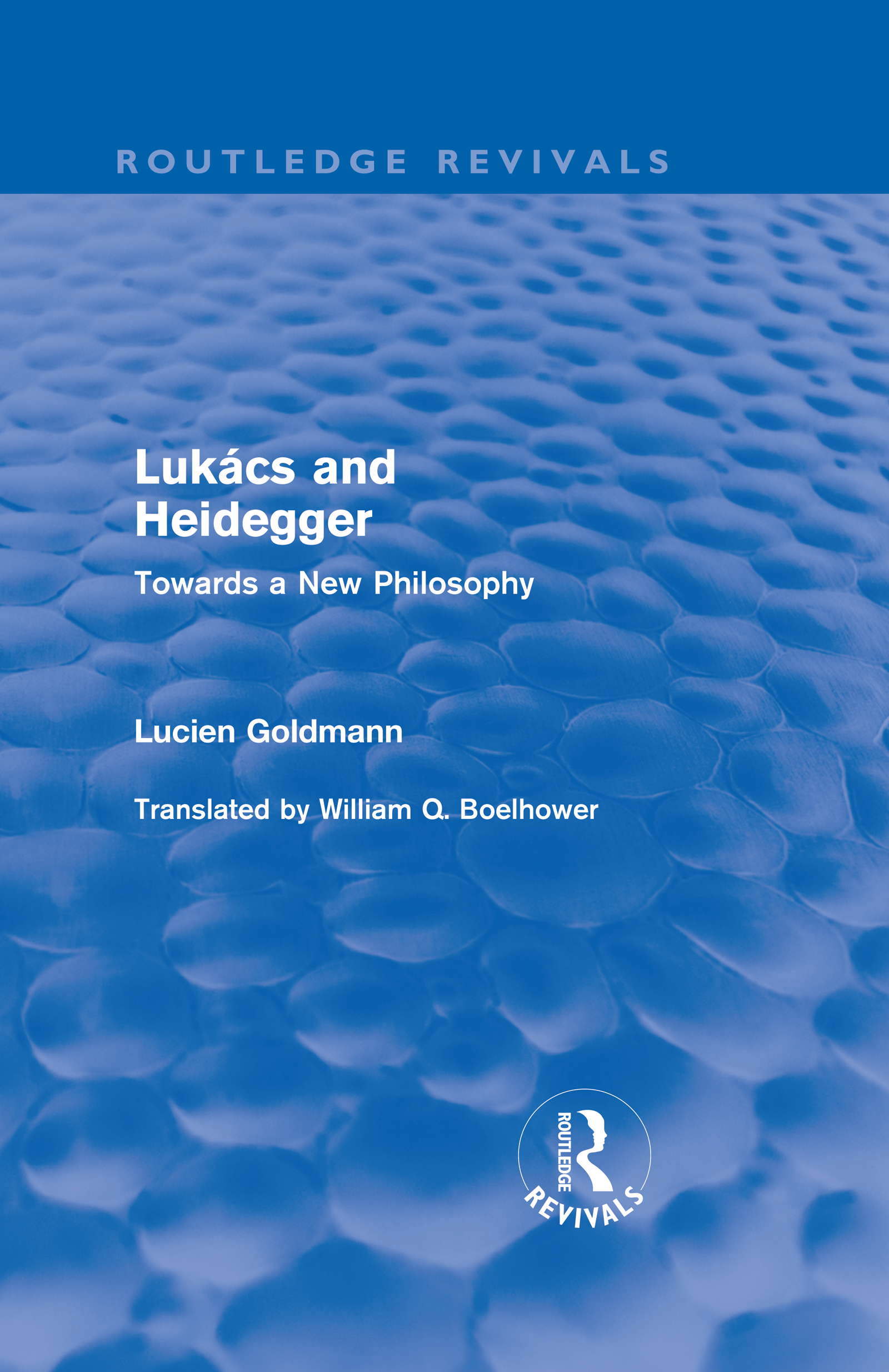 Lukács and Heidegger (Routledge Revivals): Towards a New Philosophy (Hardback) book cover