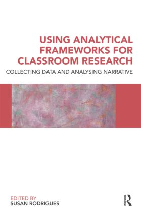 Using Analytical Frameworks for Classroom Research: Collecting Data and Analysing Narrative book cover