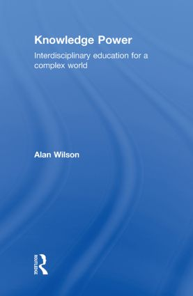 Knowledge Power: Interdisciplinary Education for a Complex World, 1st Edition (Hardback) book cover