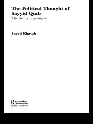 The Political Thought of Sayyid Qutb: The Theory of Jahiliyyah book cover