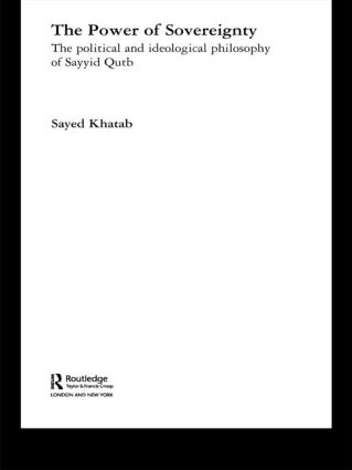 The Power of Sovereignty: The Political and Ideological Philosophy of Sayyid Qutb book cover