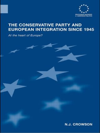 The Conservative Party and European Integration since 1945: At the Heart of Europe? (Paperback) book cover