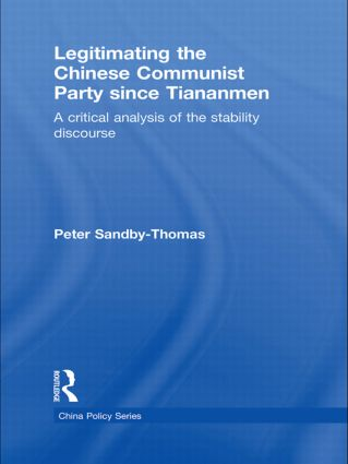 Legitimating the Chinese Communist Party Since Tiananmen: A Critical Analysis of the Stability Discourse (Hardback) book cover