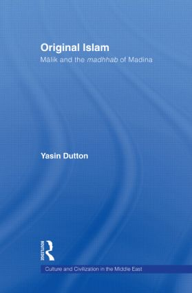 Original Islam: Malik and the Madhhab of Madina, 1st Edition (Paperback) book cover